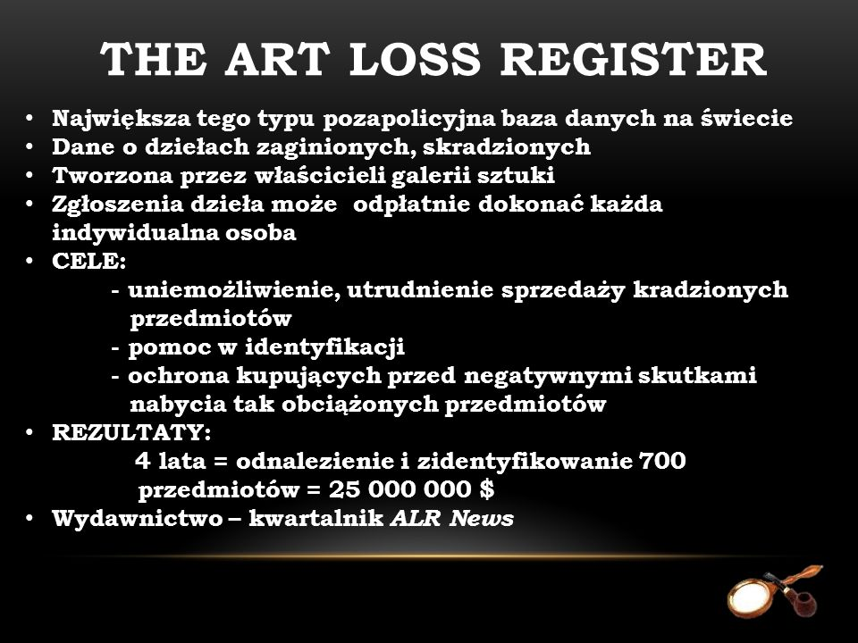 The art loss register Największa tego typu pozapolicyjna baza danych na świecie. Dane o dziełach zaginionych, skradzionych.