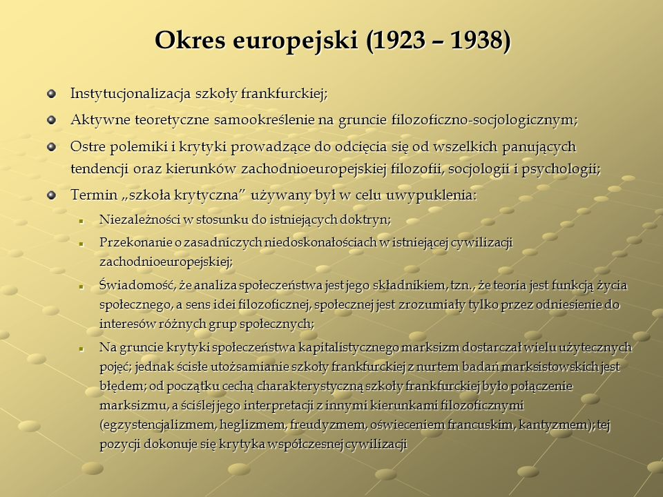 Okres europejski (1923 – 1938) Instytucjonalizacja szkoły frankfurckiej; Aktywne teoretyczne samookreślenie na gruncie filozoficzno-socjologicznym;