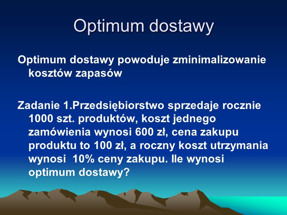Optimum dostawy Optimum dostawy powoduje zminimalizowanie kosztów zapasów.