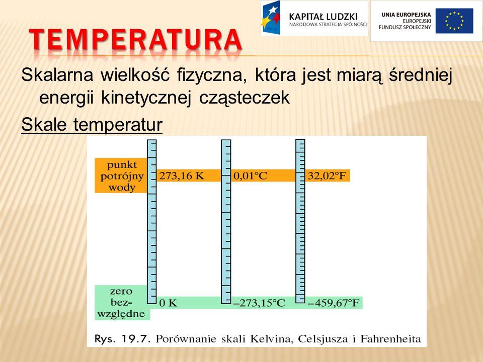 TEMPERATURA Skalarna wielkość fizyczna, która jest miarą średniej energii kinetycznej cząsteczek Skale temperatur