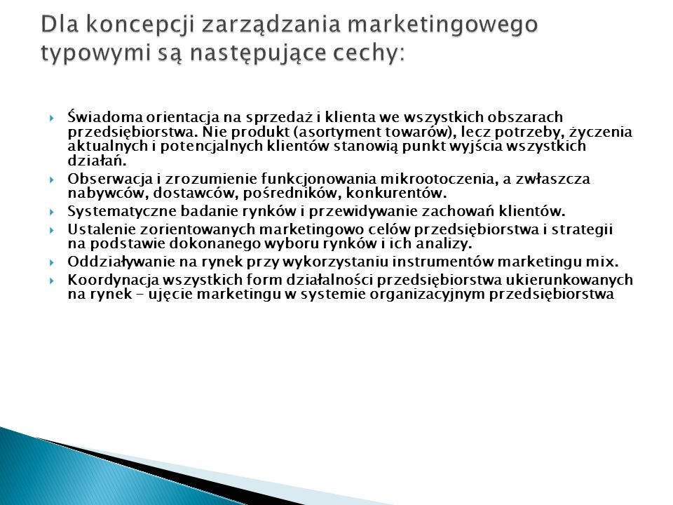 Dla koncepcji zarządzania marketingowego typowymi są następujące cechy: