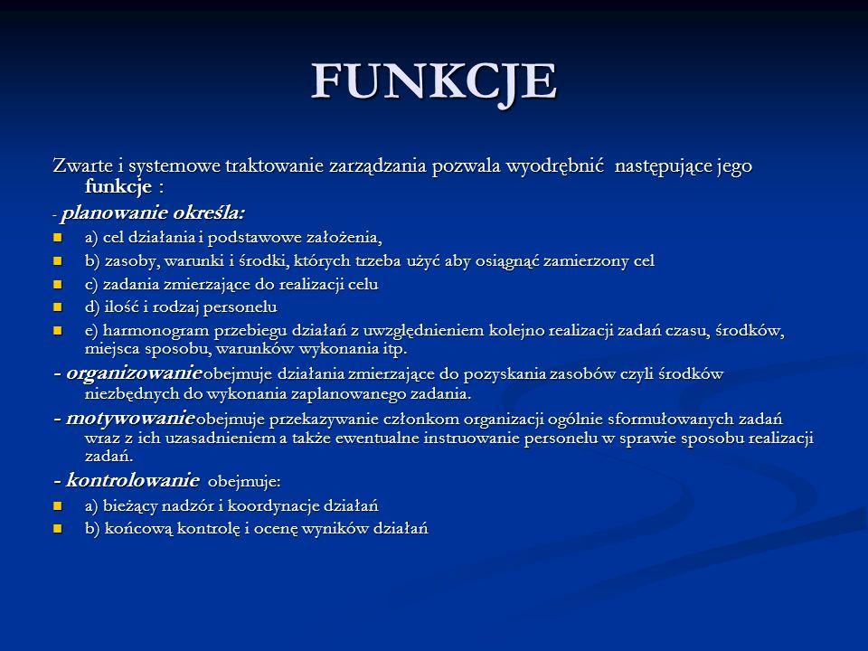 FUNKCJE Zwarte i systemowe traktowanie zarządzania pozwala wyodrębnić następujące jego funkcje : - planowanie określa: