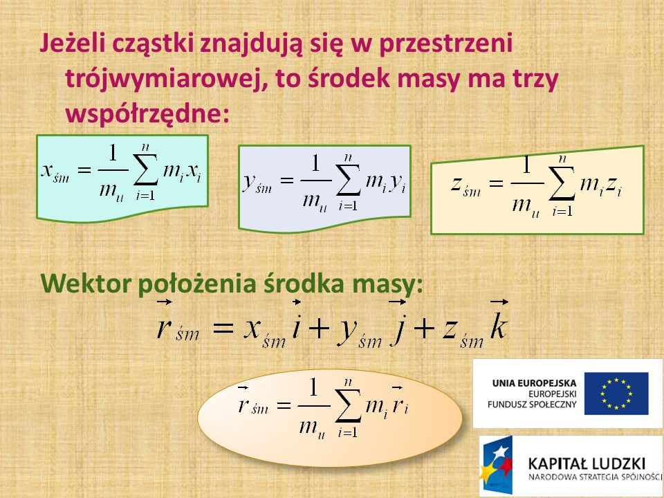 Jeżeli cząstki znajdują się w przestrzeni trójwymiarowej, to środek masy ma trzy współrzędne: Wektor położenia środka masy: