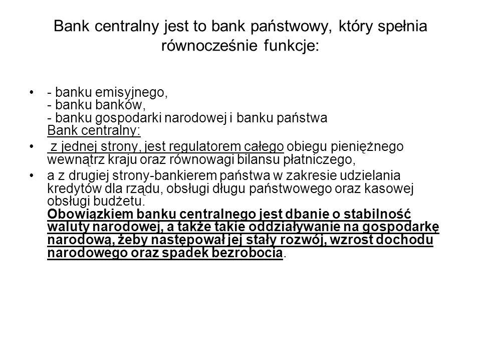 Bank centralny jest to bank państwowy, który spełnia równocześnie funkcje: