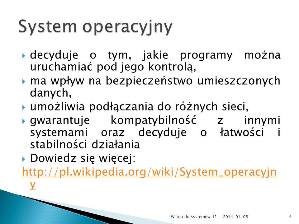 System operacyjnydecyduje o tym, jakie programy można uruchamiać pod jego kontrolą, ma wpływ na bezpieczeństwo umieszczonych danych,