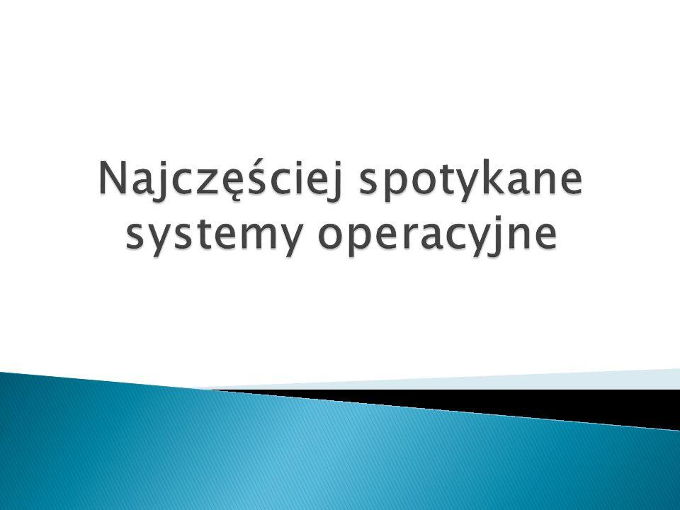 Najczęściej spotykane systemy operacyjne