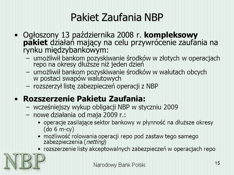 Pakiet Zaufania NBP Ogłoszony 13 października 2008 r. kompleksowy pakiet działań mający na celu przywrócenie zaufania na rynku międzybankowym: