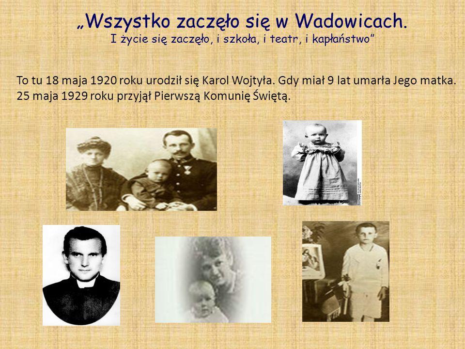 """""""Wszystko zaczęło się w Wadowicach"""