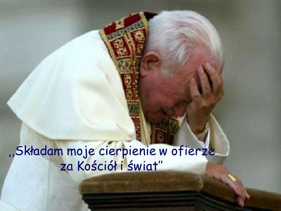 ,,Składam moje cierpienie w ofierze za Kościół i świat''