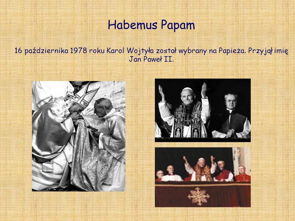 Habemus Papam 16 października 1978 roku Karol Wojtyła został wybrany na Papieża.