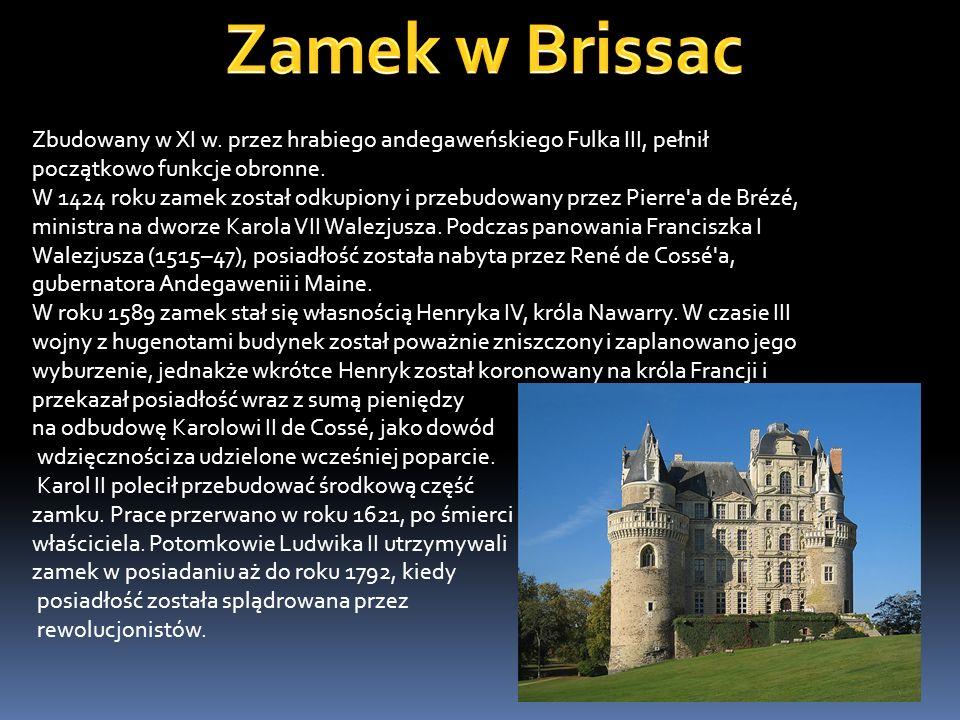 Zamek w Brissac Zbudowany w XI w. przez hrabiego andegaweńskiego Fulka III, pełnił początkowo funkcje obronne.