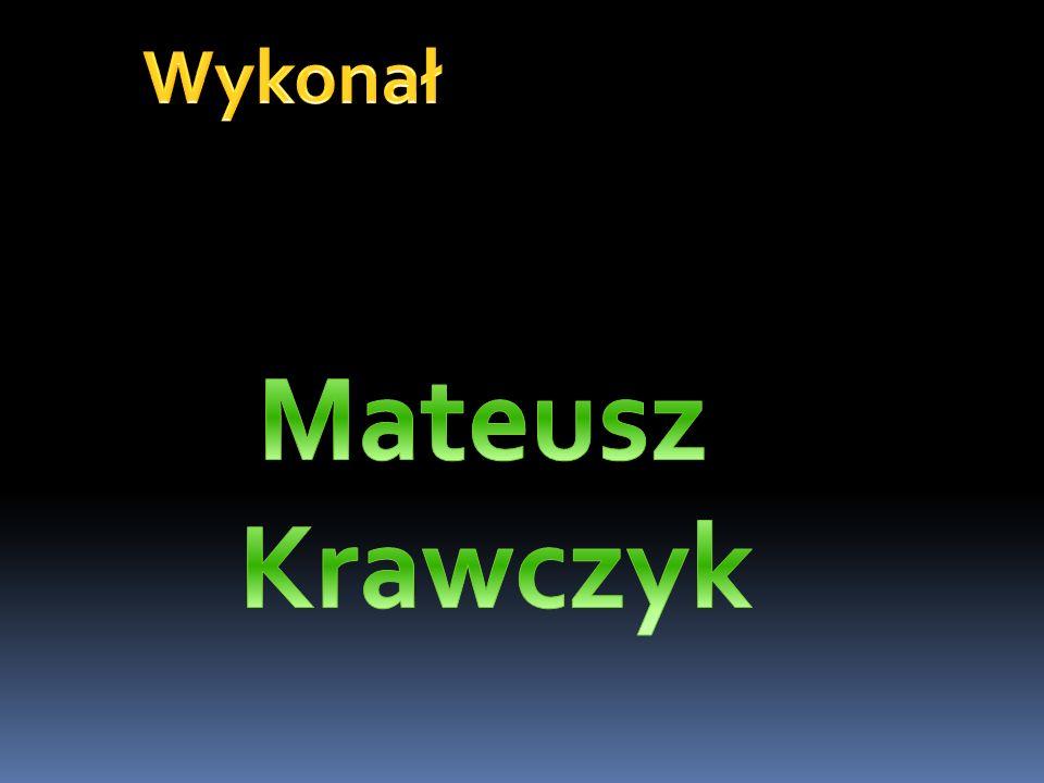 Wykonał Mateusz Krawczyk