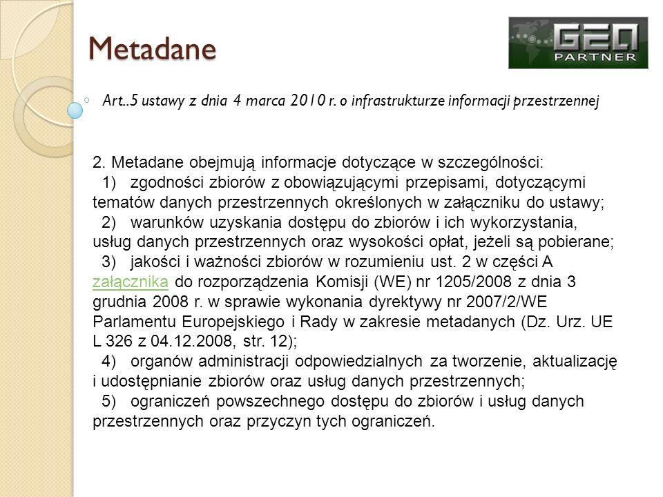 Metadane Art..5 ustawy z dnia 4 marca 2010 r. o infrastrukturze informacji przestrzennej. 2. Metadane obejmują informacje dotyczące w szczególności: