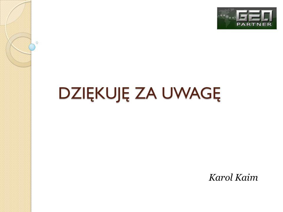 DZIĘKUJĘ ZA UWAGĘ Karol Kaim