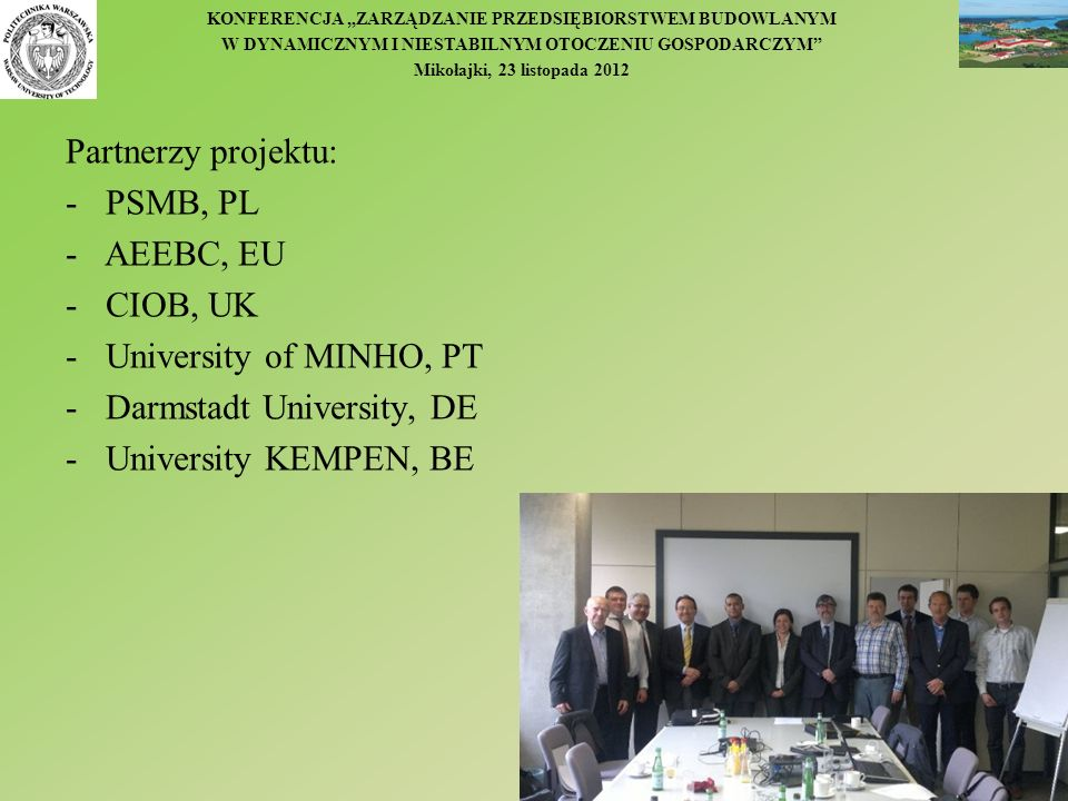 Partnerzy projektu: PSMB, PL. - AEEBC, EU. CIOB, UK. University of MINHO, PT. Darmstadt University, DE.