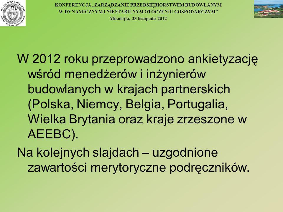 W 2012 roku przeprowadzono ankietyzację wśród menedżerów i inżynierów budowlanych w krajach partnerskich (Polska, Niemcy, Belgia, Portugalia, Wielka Brytania oraz kraje zrzeszone w AEEBC).