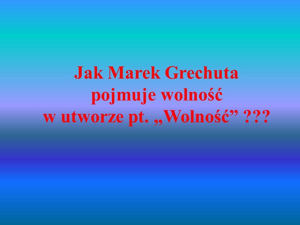 """Jak Marek Grechuta pojmuje wolność w utworze pt. """"Wolność"""