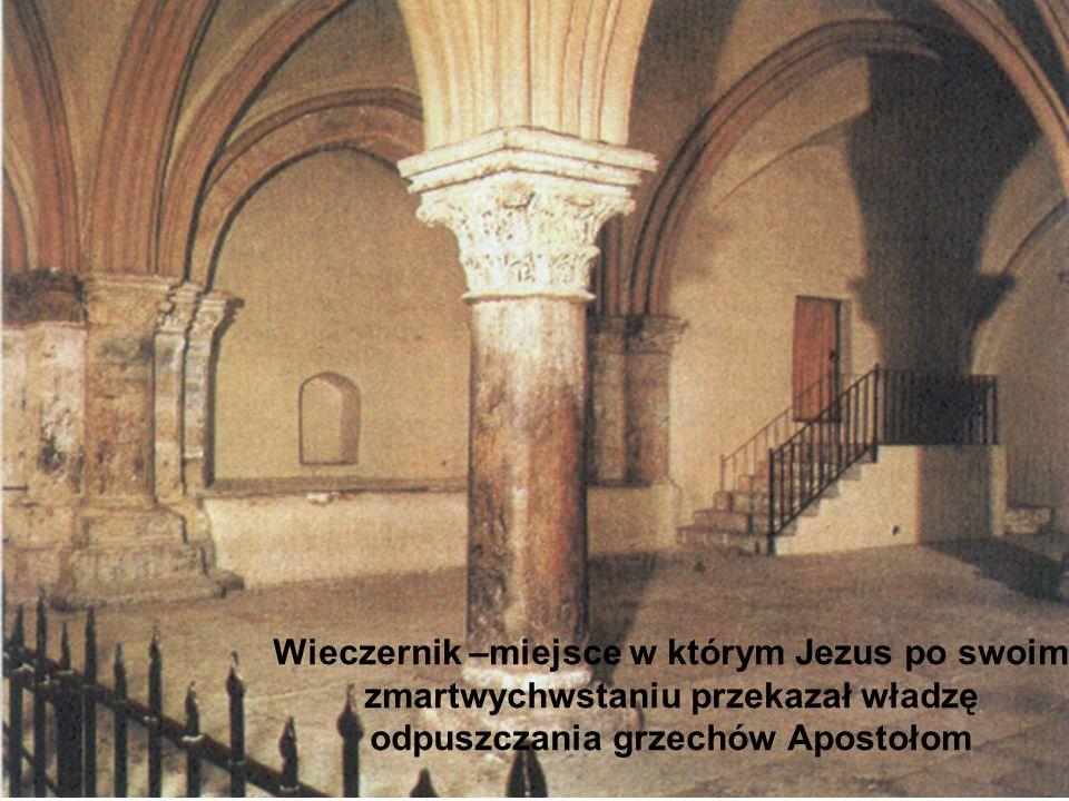 Wieczernik –miejsce w którym Jezus po swoim zmartwychwstaniu przekazał władzę odpuszczania grzechów Apostołom