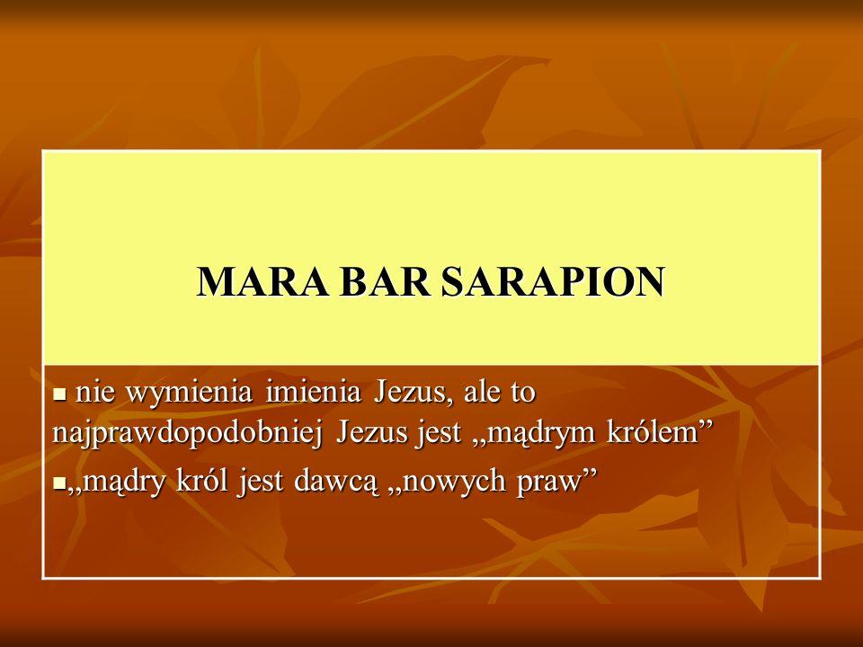 """MARA BAR SARAPION nie wymienia imienia Jezus, ale to najprawdopodobniej Jezus jest """"mądrym królem """"mądry król jest dawcą """"nowych praw"""