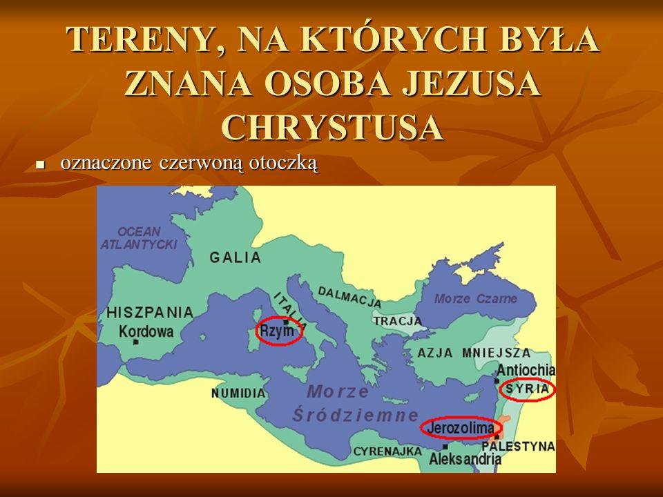 TERENY, NA KTÓRYCH BYŁA ZNANA OSOBA JEZUSA CHRYSTUSA