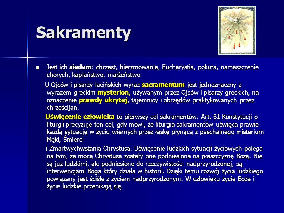 Sakramenty Jest ich siedem: chrzest, bierzmowanie, Eucharystia, pokuta, namaszczenie chorych, kapłaństwo, małżeństwo.