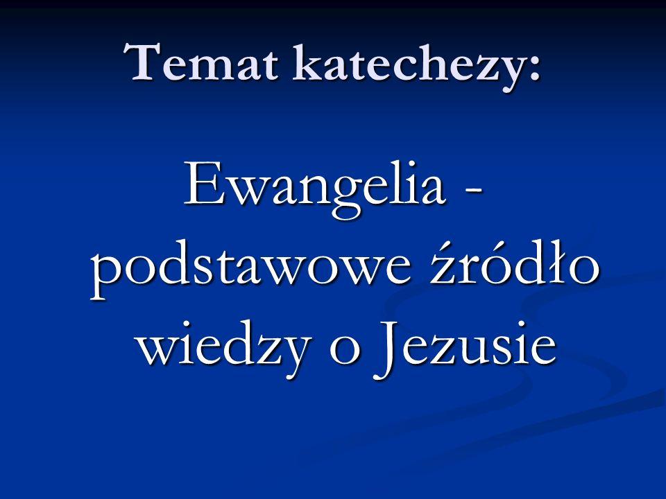 Ewangelia - podstawowe źródło wiedzy o Jezusie
