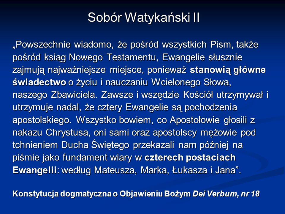 """Sobór Watykański II """"Powszechnie wiadomo, że pośród wszystkich Pism, także. pośród ksiąg Nowego Testamentu, Ewangelie słusznie."""