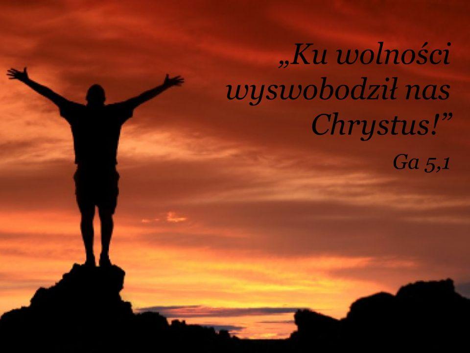 """""""Ku wolności wyswobodził nas Chrystus!"""