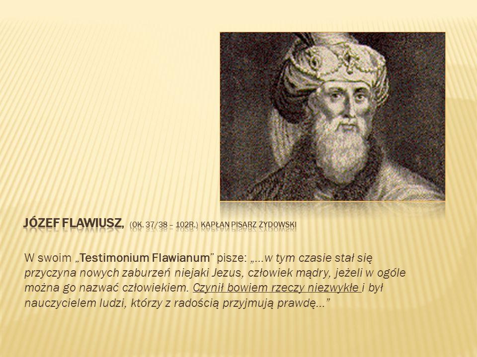 Józef flawiusz, (ok. 37/38 – 102r.) Kapłan pisarz żydowski