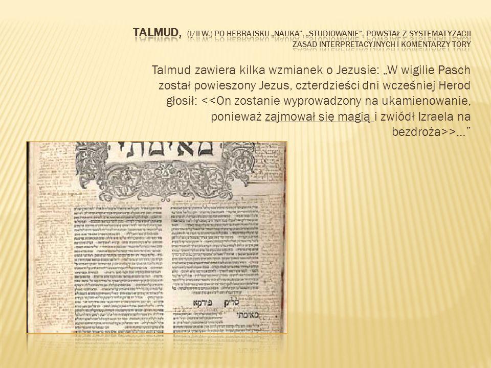 """Talmud, (I/II w.) po hebrajsku """"nauka , """"studiowanie , powstał z systematyzacji zasad interpretacyjnych i komentarzy tory"""