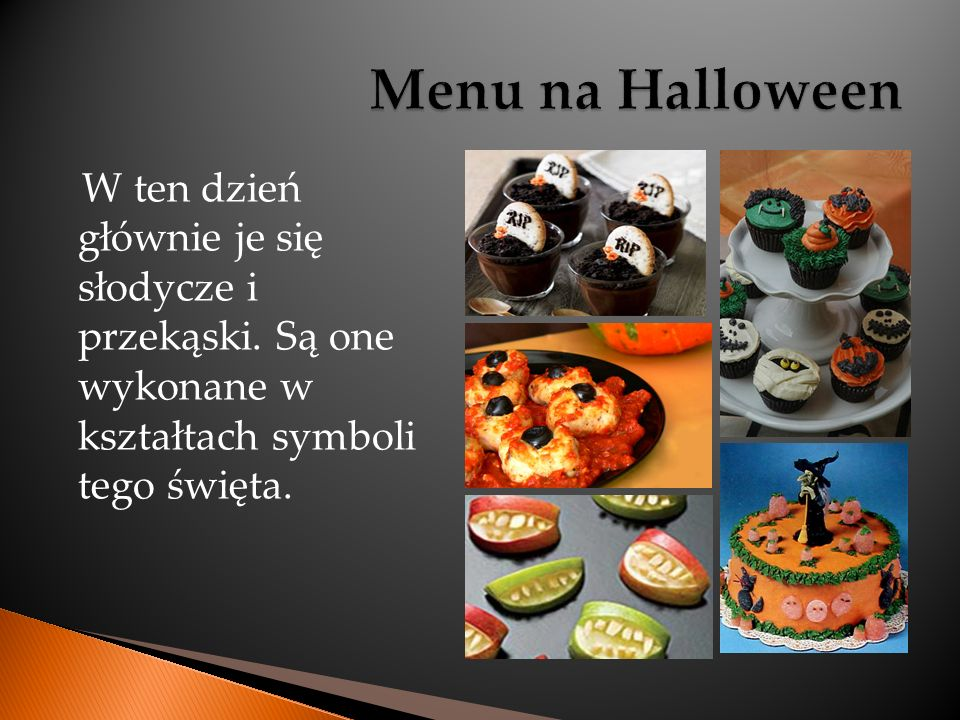 Menu na Halloween W ten dzień głównie je się słodycze i przekąski.