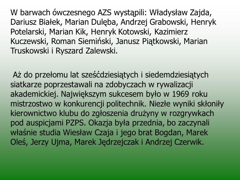 W barwach ówczesnego AZS wystąpili: Władysław Zajda, Dariusz Białek, Marian Dulęba, Andrzej Grabowski, Henryk Potelarski, Marian Kik, Henryk Kotowski, Kazimierz Kuczewski, Roman Siemiński, Janusz Piątkowski, Marian Truskowski i Ryszard Zalewski.