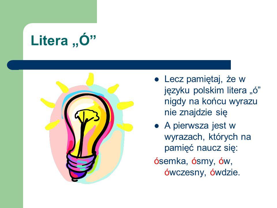 """Litera """"Ó Lecz pamiętaj, że w języku polskim litera """"ó nigdy na końcu wyrazu nie znajdzie się."""