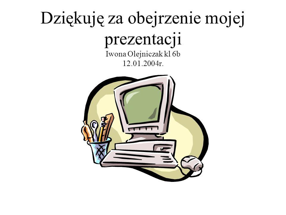 Dziękuję za obejrzenie mojej prezentacji Iwona Olejniczak kl 6b 12. 01