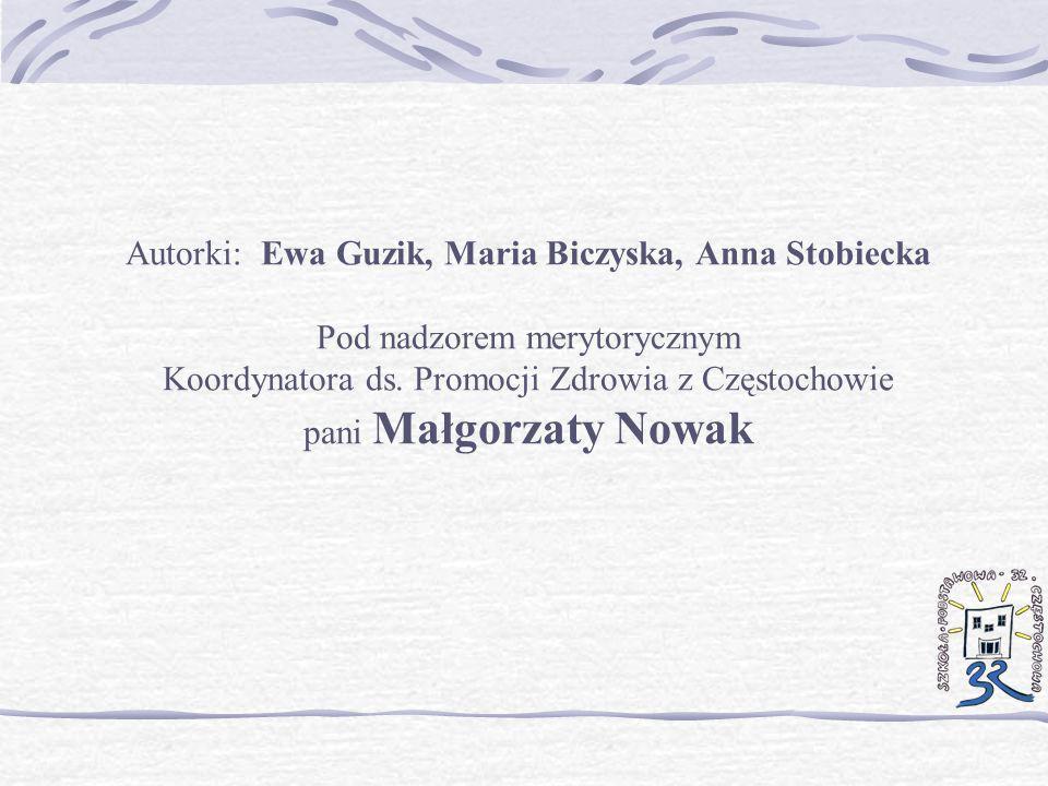 Autorki: Ewa Guzik, Maria Biczyska, Anna Stobiecka Pod nadzorem merytorycznym Koordynatora ds.