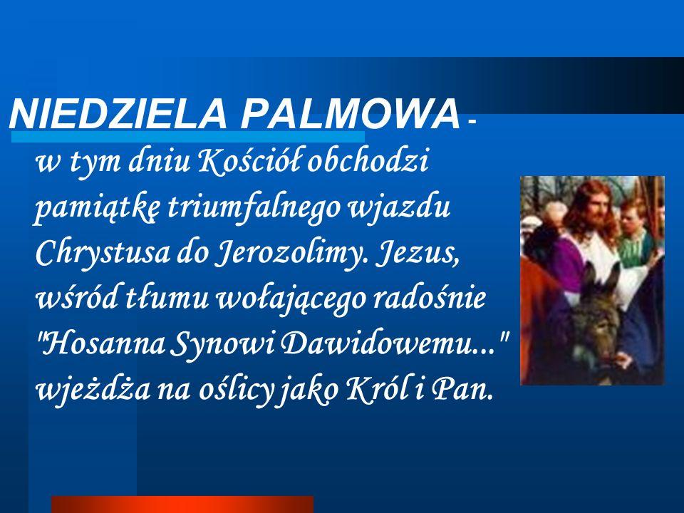 NIEDZIELA PALMOWA - w tym dniu Kościół obchodzi pamiątkę triumfalnego wjazdu Chrystusa do Jerozolimy.