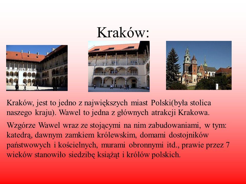 Kraków:Kraków, jest to jedno z największych miast Polski(była stolica naszego kraju). Wawel to jedna z głównych atrakcji Krakowa.