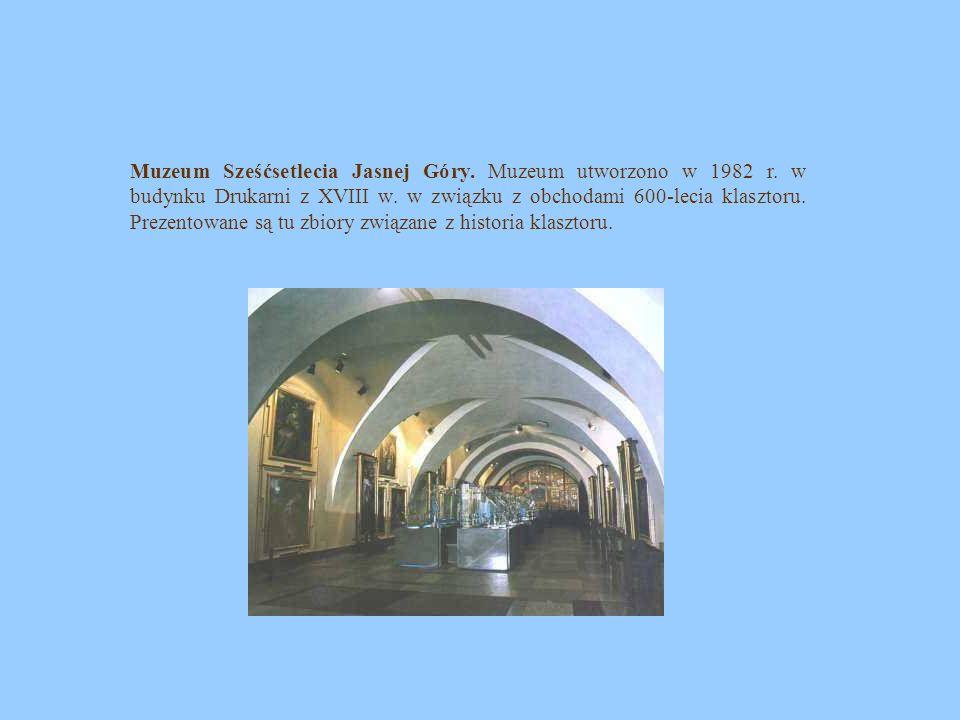 Muzeum Sześćsetlecia Jasnej Góry. Muzeum utworzono w 1982 r