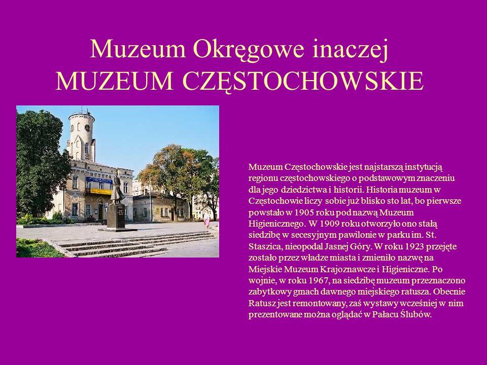 Muzeum Okręgowe inaczej MUZEUM CZĘSTOCHOWSKIE