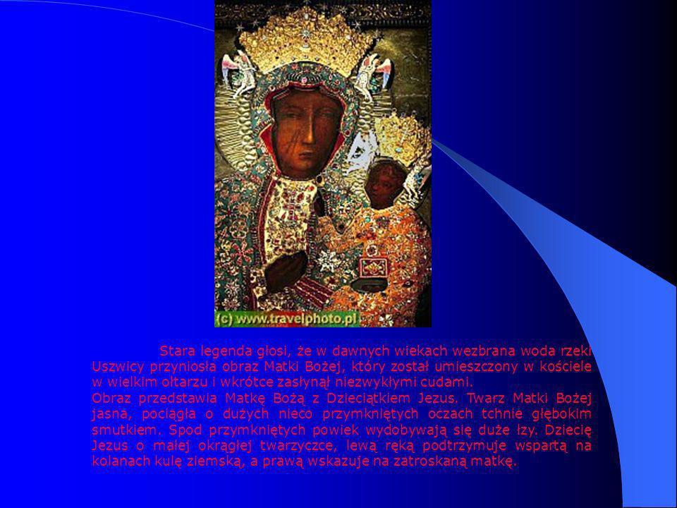 Stara legenda głosi, że w dawnych wiekach wezbrana woda rzeki Uszwicy przyniosła obraz Matki Bożej, który został umieszczony w kościele w wielkim ołtarzu i wkrótce zasłynął niezwykłymi cudami.