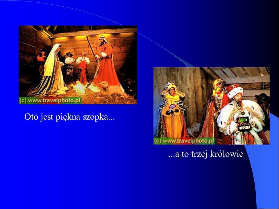 Oto jest piękna szopka... ...a to trzej królowie