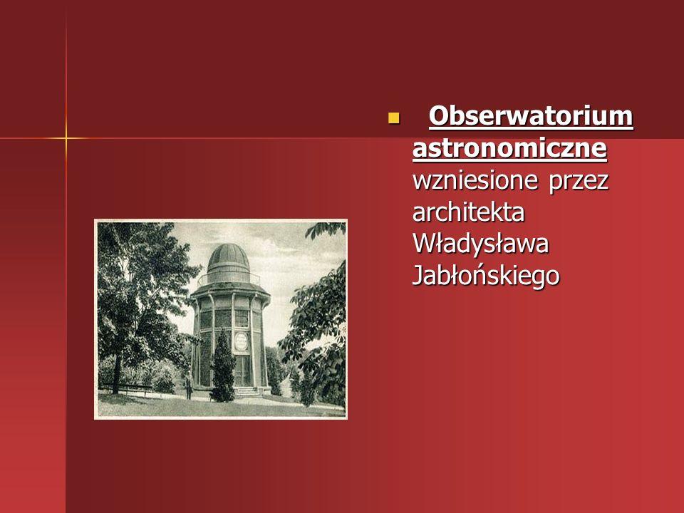 Obserwatorium astronomiczne wzniesione przez architekta Władysława Jabłońskiego
