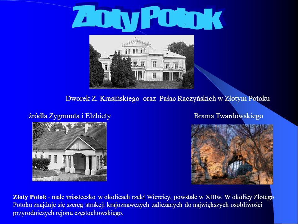 Złoty Potok Dworek Z. Krasińskiego oraz Pałac Raczyńskich w Złotym Potoku. źródła Zygmunta i Elżbiety.