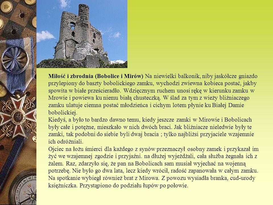 Miłość i zbrodnia (Bobolice i Mirów) Na niewielki balkonik, niby jaskółcze gniazdo przylepiony do baszty bobolickiego zamku, wychodzi zwiewna kobieca postać, jakby spowita w białe prześcieradło.