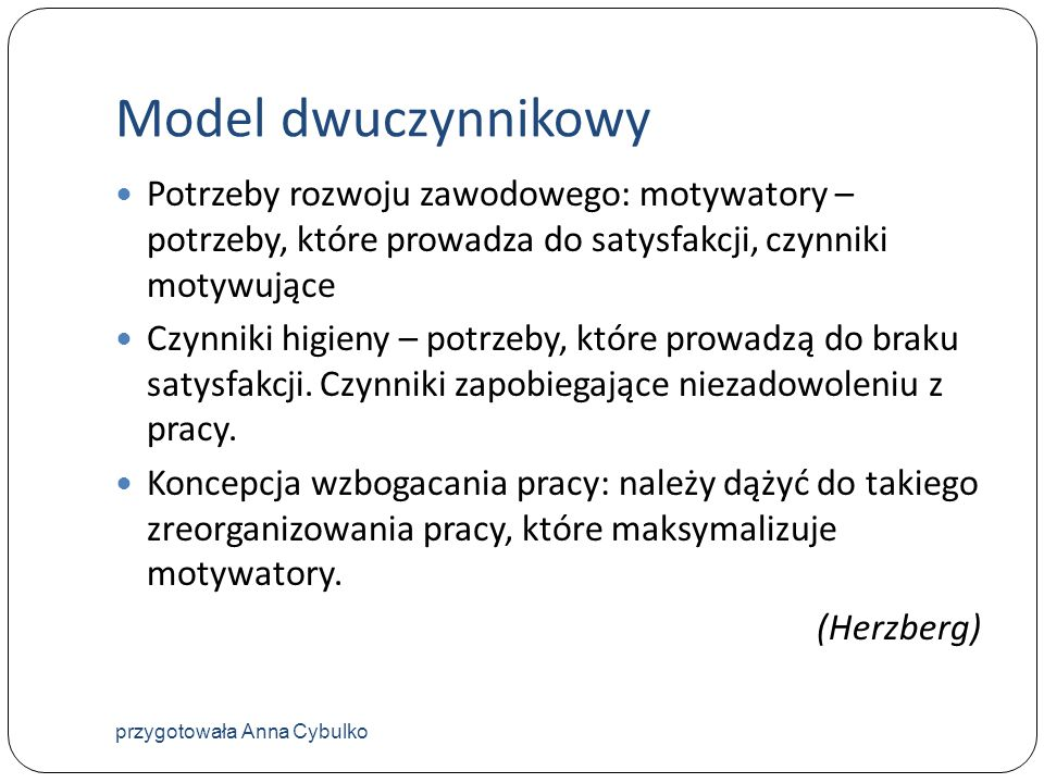 Model dwuczynnikowy Potrzeby rozwoju zawodowego: motywatory – potrzeby, które prowadza do satysfakcji, czynniki motywujące.