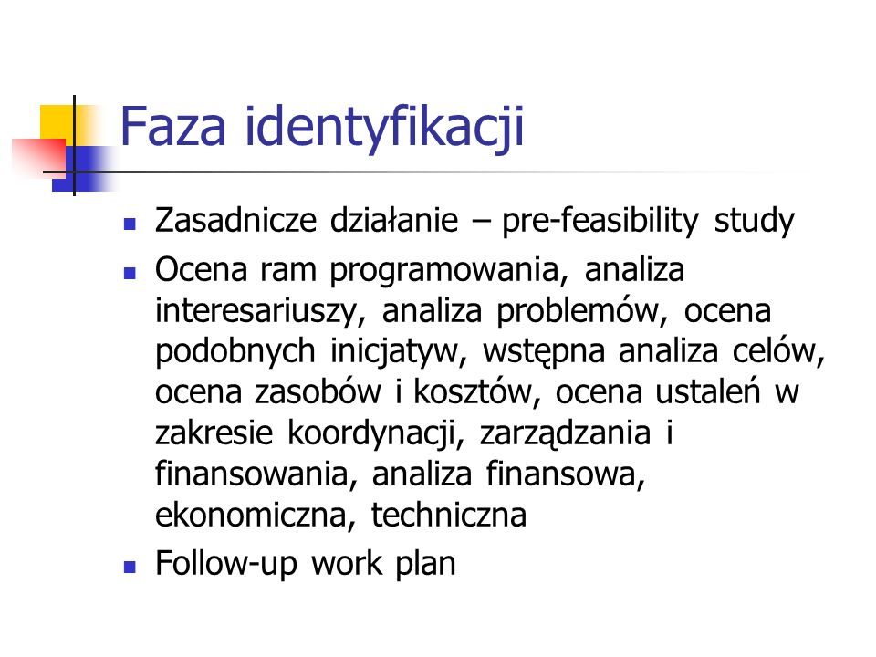 Faza identyfikacji Zasadnicze działanie – pre-feasibility study