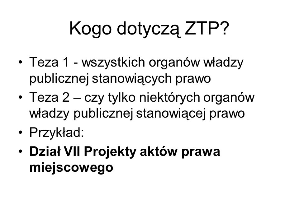Kogo dotyczą ZTP Teza 1 - wszystkich organów władzy publicznej stanowiących prawo.