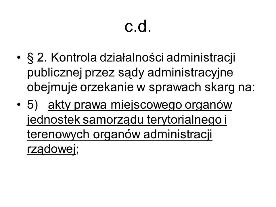 c.d.§ 2. Kontrola działalności administracji publicznej przez sądy administracyjne obejmuje orzekanie w sprawach skarg na: