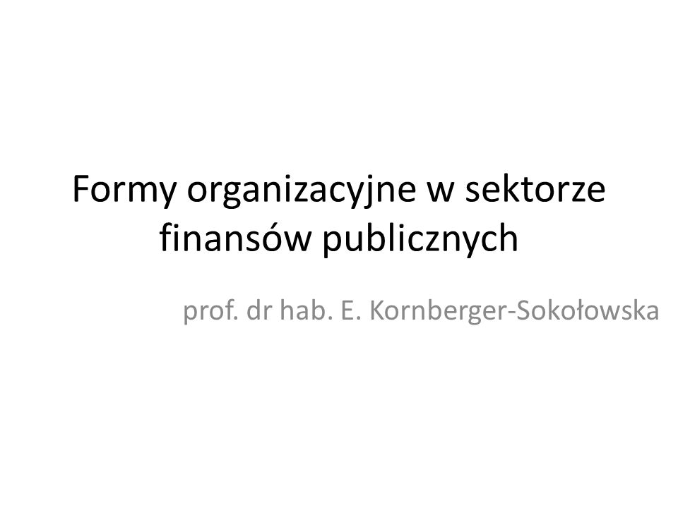 Formy organizacyjne w sektorze finansów publicznych