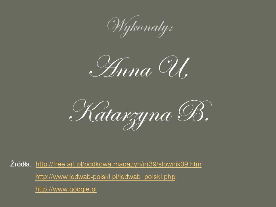 Anna U. Katarzyna B. Wykonaly: